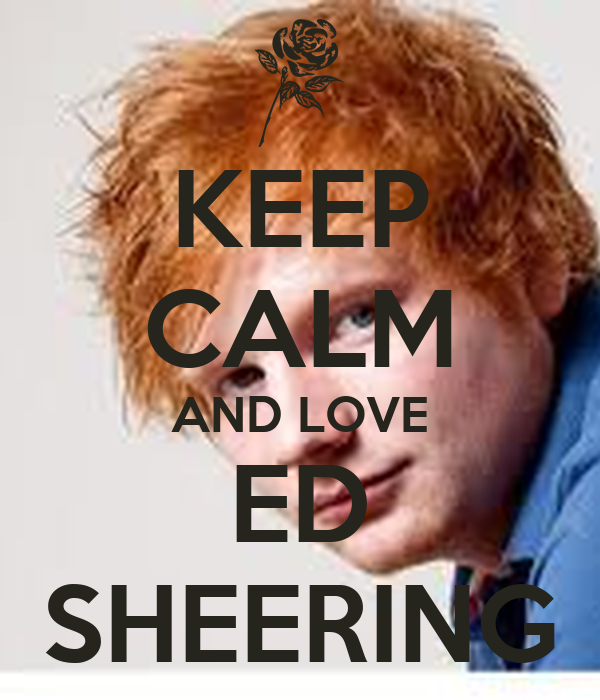 KEEP CALM AND LOVE ED SHEERING