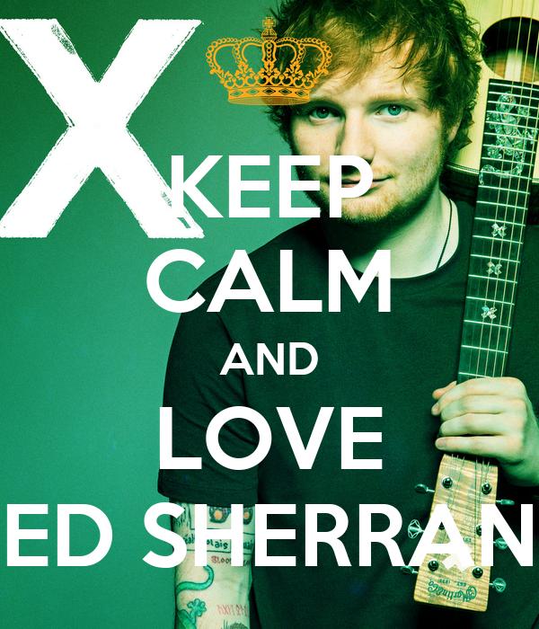 KEEP CALM AND LOVE ED SHERRAN