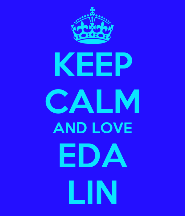 KEEP CALM AND LOVE EDA LIN