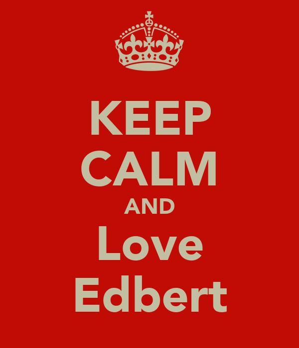 KEEP CALM AND Love Edbert