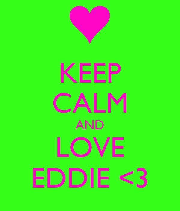 KEEP CALM AND LOVE EDDIE <3