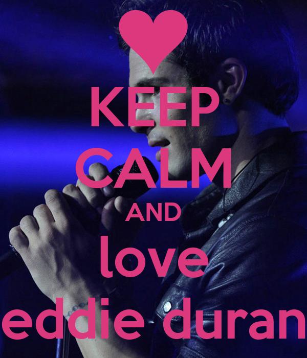 KEEP CALM AND love eddie duran