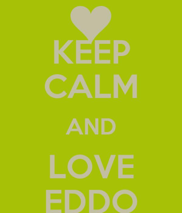 KEEP CALM AND LOVE EDDO