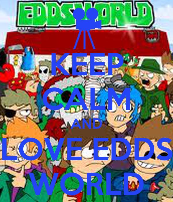 KEEP CALM AND LOVE EDDS WORLD