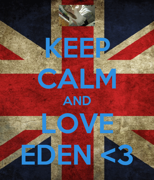 KEEP CALM AND LOVE EDEN <3