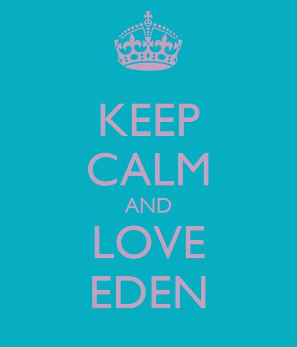 KEEP CALM AND LOVE EDEN