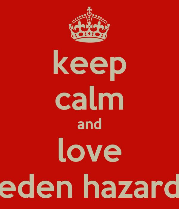 keep calm and love eden hazard