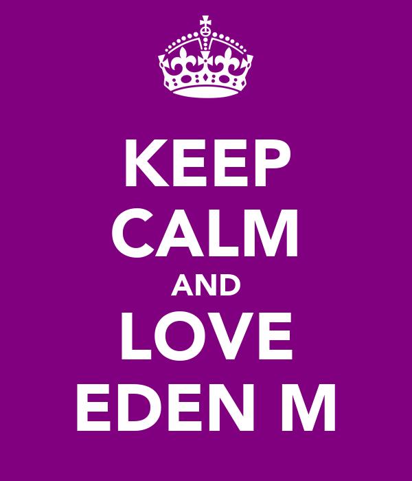 KEEP CALM AND LOVE EDEN M