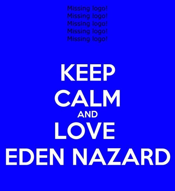 KEEP CALM AND LOVE  EDEN NAZARD
