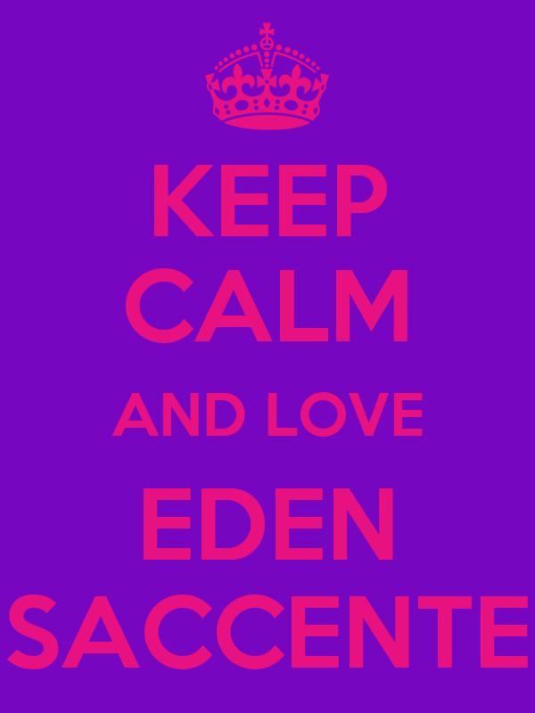 KEEP CALM AND LOVE EDEN SACCENTE