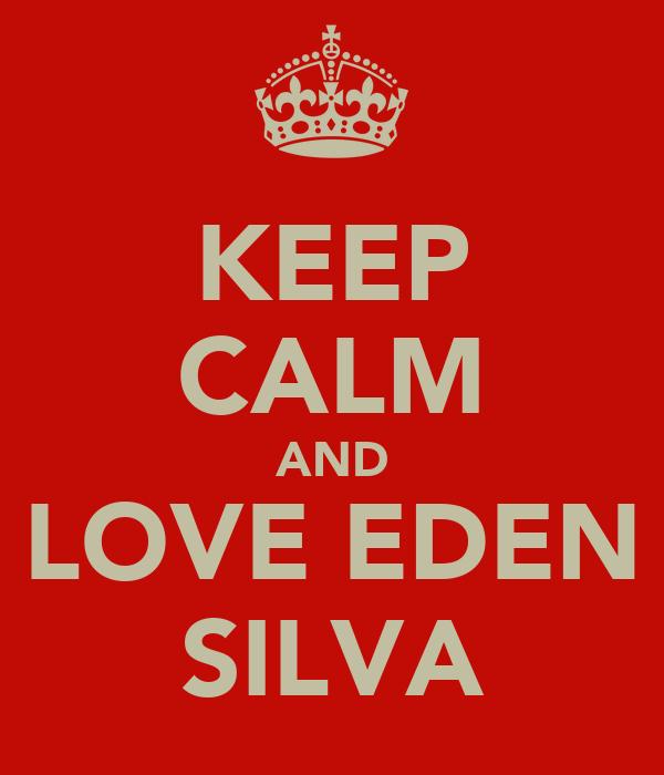 KEEP CALM AND LOVE EDEN SILVA