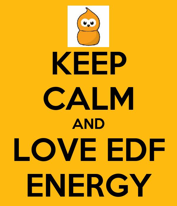 KEEP CALM AND LOVE EDF ENERGY