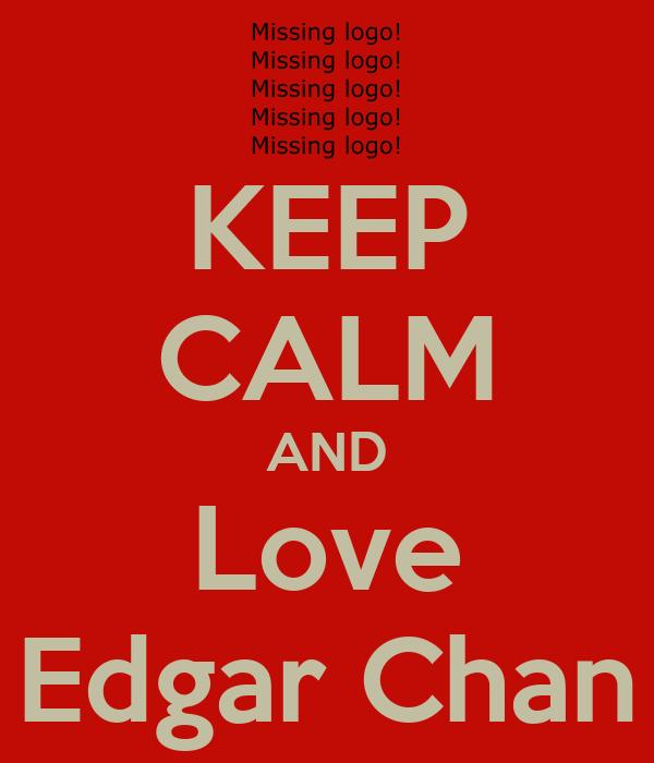 KEEP CALM AND Love Edgar Chan