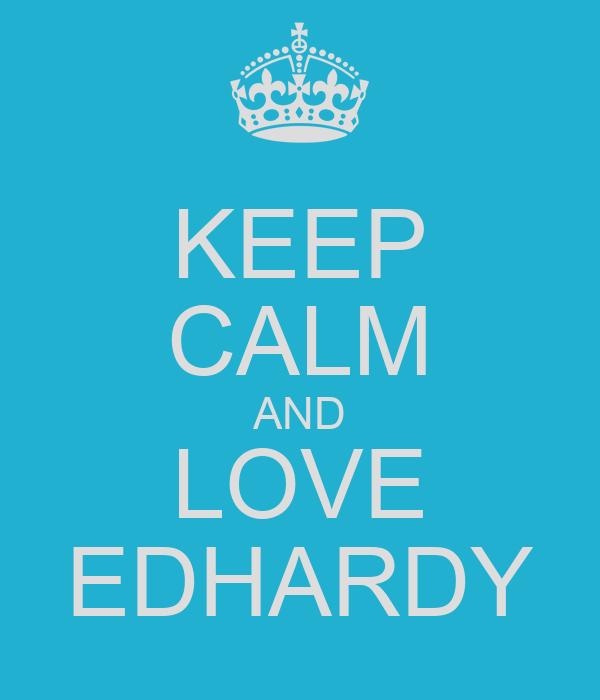 KEEP CALM AND LOVE EDHARDY