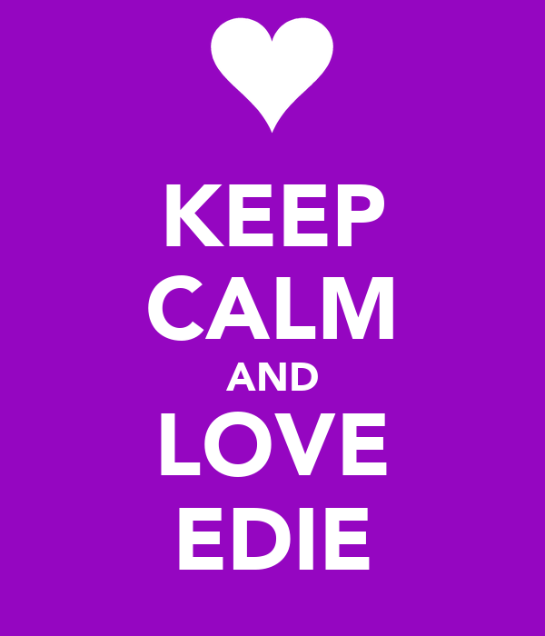 KEEP CALM AND LOVE EDIE