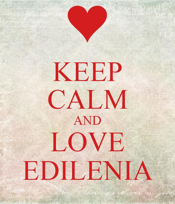 KEEP CALM AND LOVE EDILENIA