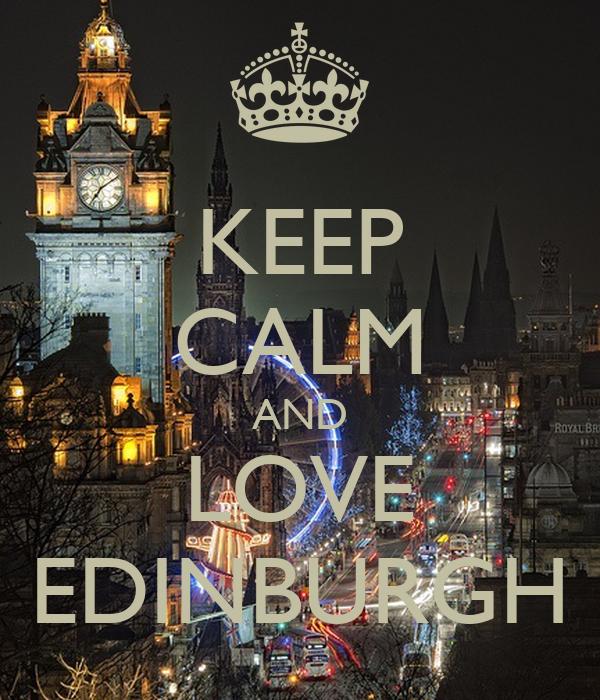 KEEP CALM AND LOVE EDINBURGH