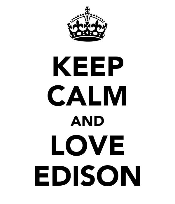 KEEP CALM AND LOVE EDISON