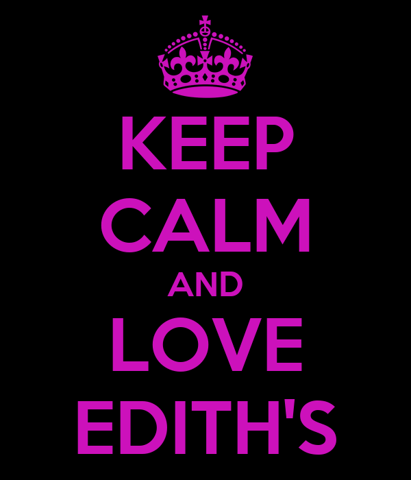 KEEP CALM AND LOVE EDITH'S