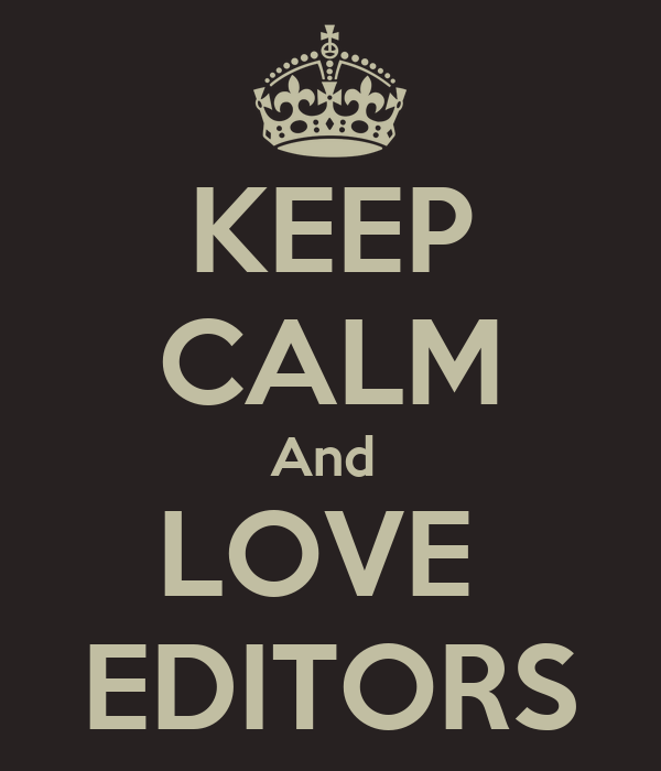 KEEP CALM And  LOVE  EDITORS