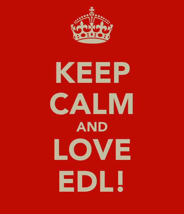 KEEP CALM AND LOVE EDL!