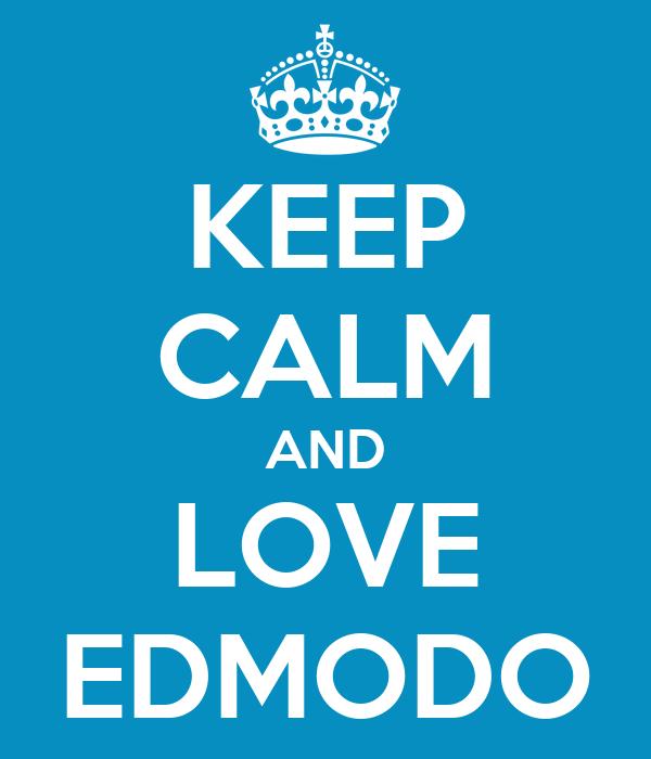 KEEP CALM AND LOVE EDMODO