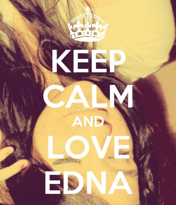 KEEP CALM AND LOVE EDNA