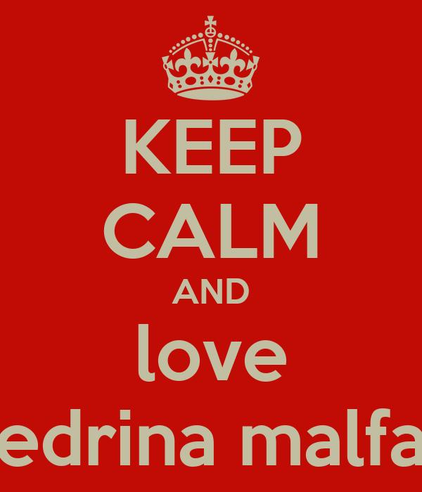 KEEP CALM AND love edrina malfa