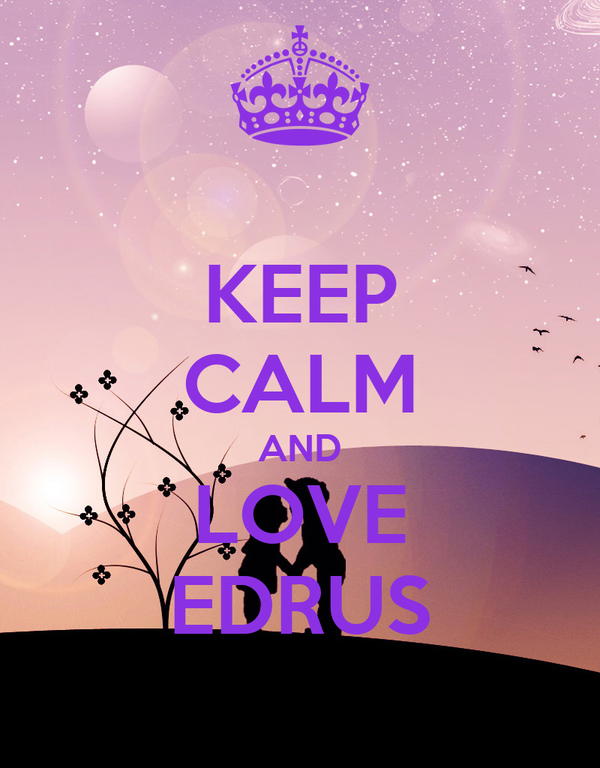 KEEP CALM AND LOVE EDRUS