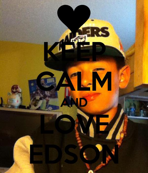 KEEP CALM AND LOVE EDSON