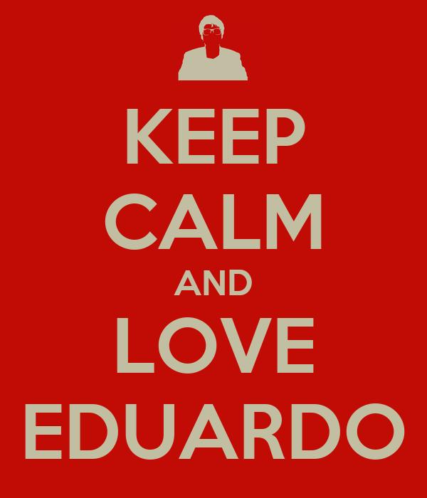 KEEP CALM AND LOVE EDUARDO