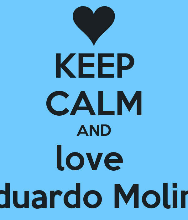 KEEP CALM AND love  Eduardo Molina