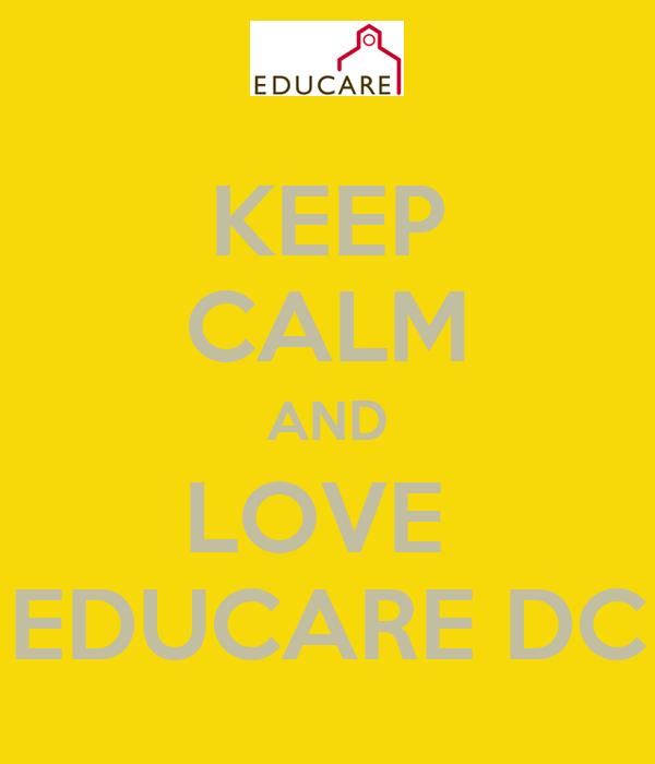 KEEP CALM AND LOVE  EDUCARE DC