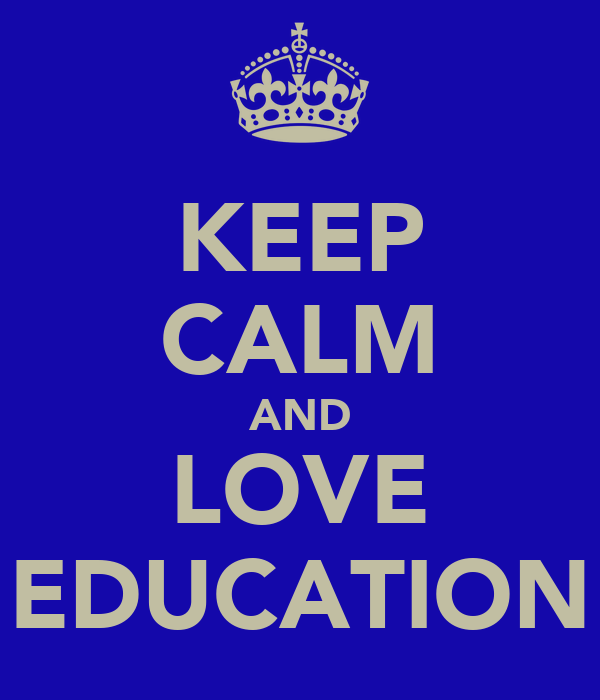 KEEP CALM AND LOVE EDUCATION