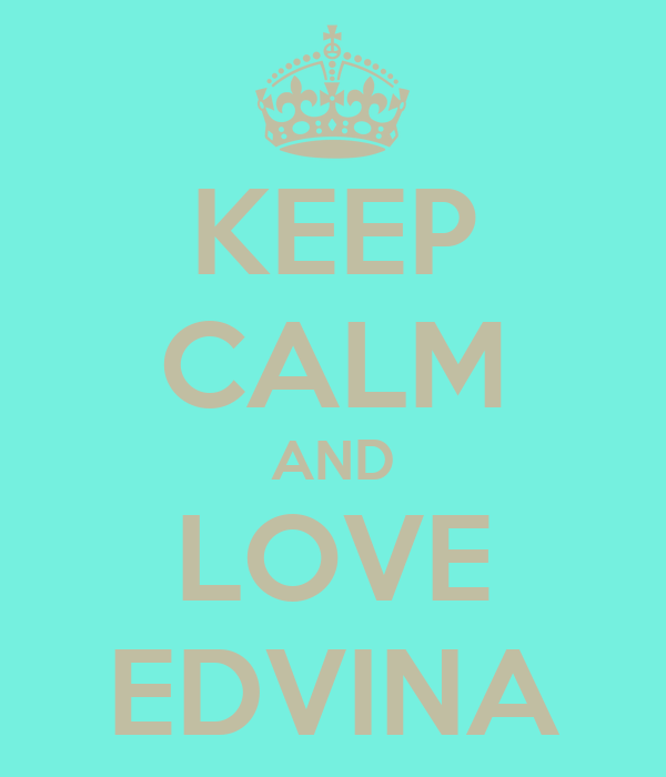 KEEP CALM AND LOVE EDVINA