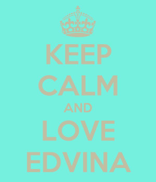KEEP CALM AND LOVE EDVINA