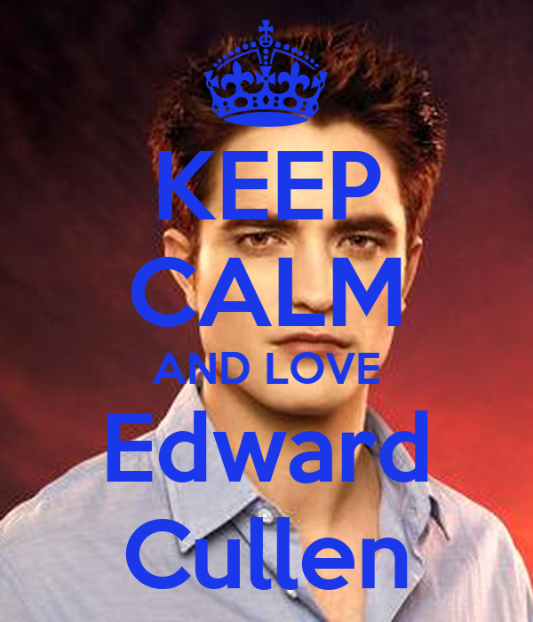 KEEP CALM AND LOVE Edward Cullen
