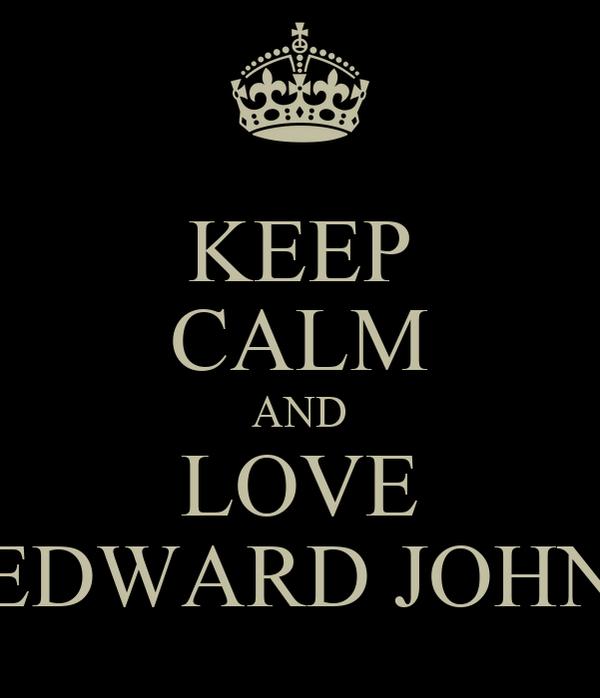 KEEP CALM AND LOVE EDWARD JOHN