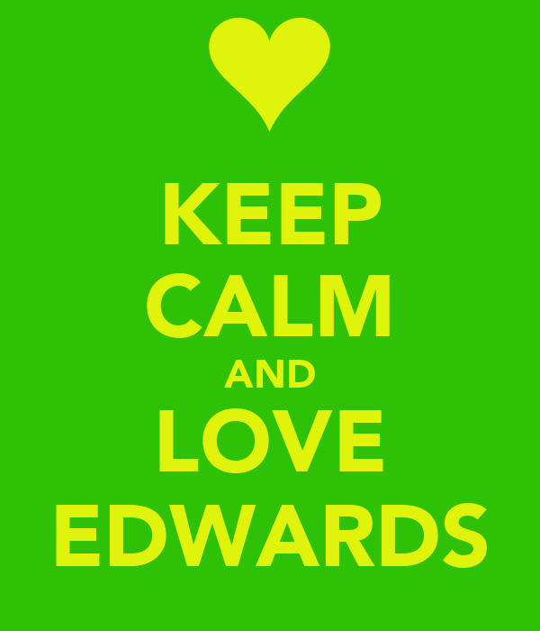 KEEP CALM AND LOVE EDWARDS