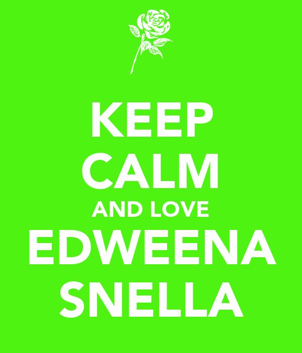KEEP CALM AND LOVE EDWEENA SNELLA