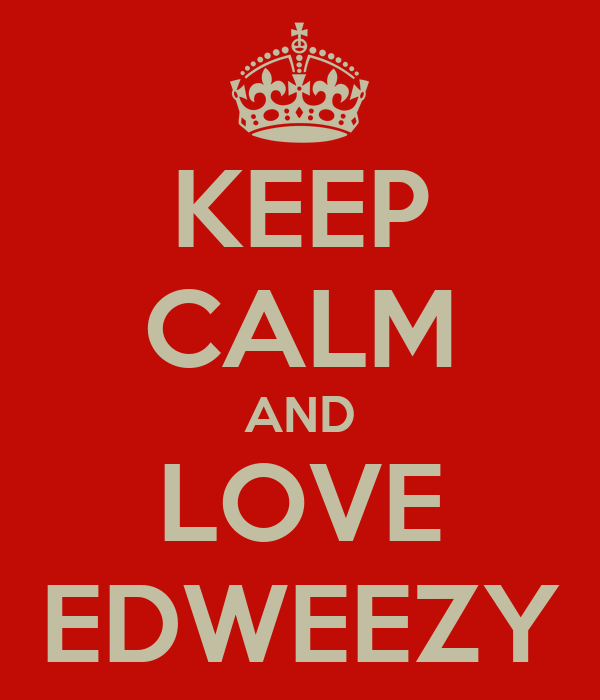 KEEP CALM AND LOVE EDWEEZY