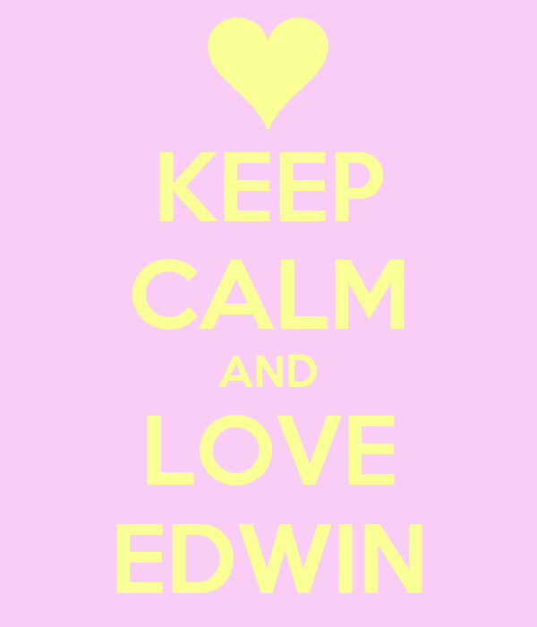 KEEP CALM AND LOVE EDWIN