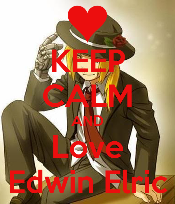 KEEP CALM AND Love Edwin Elric