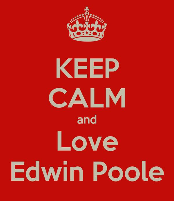 KEEP CALM and Love Edwin Poole