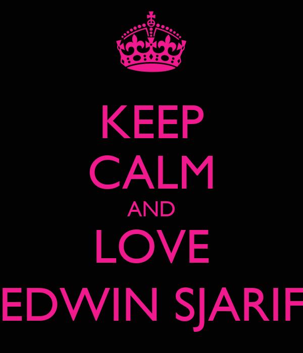 KEEP CALM AND LOVE EDWIN SJARIF