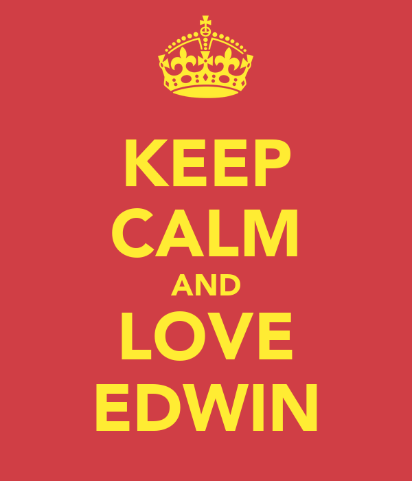 KEEP CALM AND LOVE EDWIN