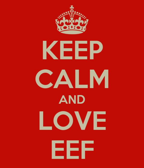 KEEP CALM AND LOVE EEF