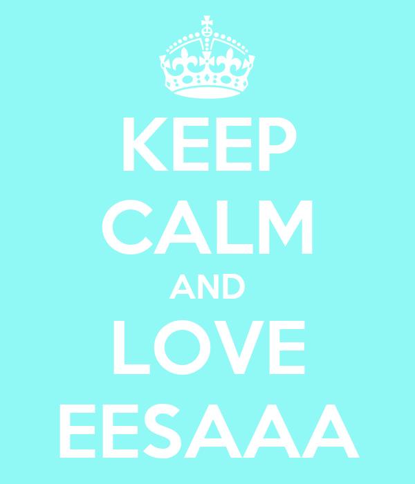 KEEP CALM AND LOVE EESAAA