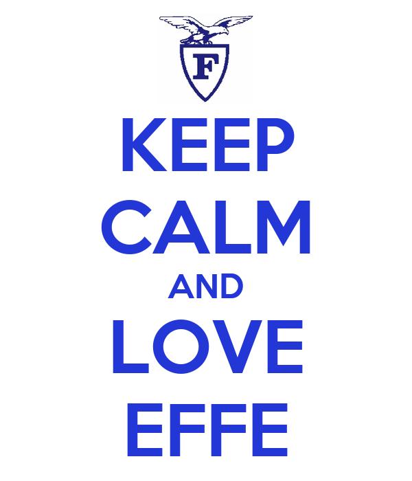 KEEP CALM AND LOVE EFFE