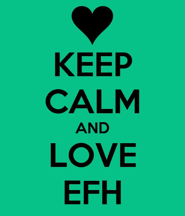 KEEP CALM AND LOVE EFH